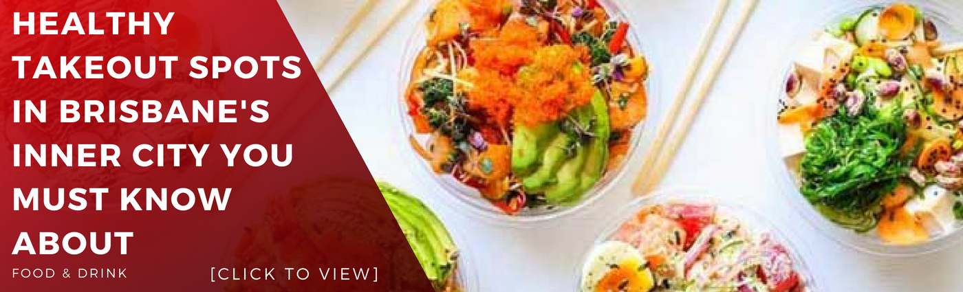 whats-on-guide-brisbane-event-week-events-weekly-best-healthy-takeout-takeaway-food-dinner